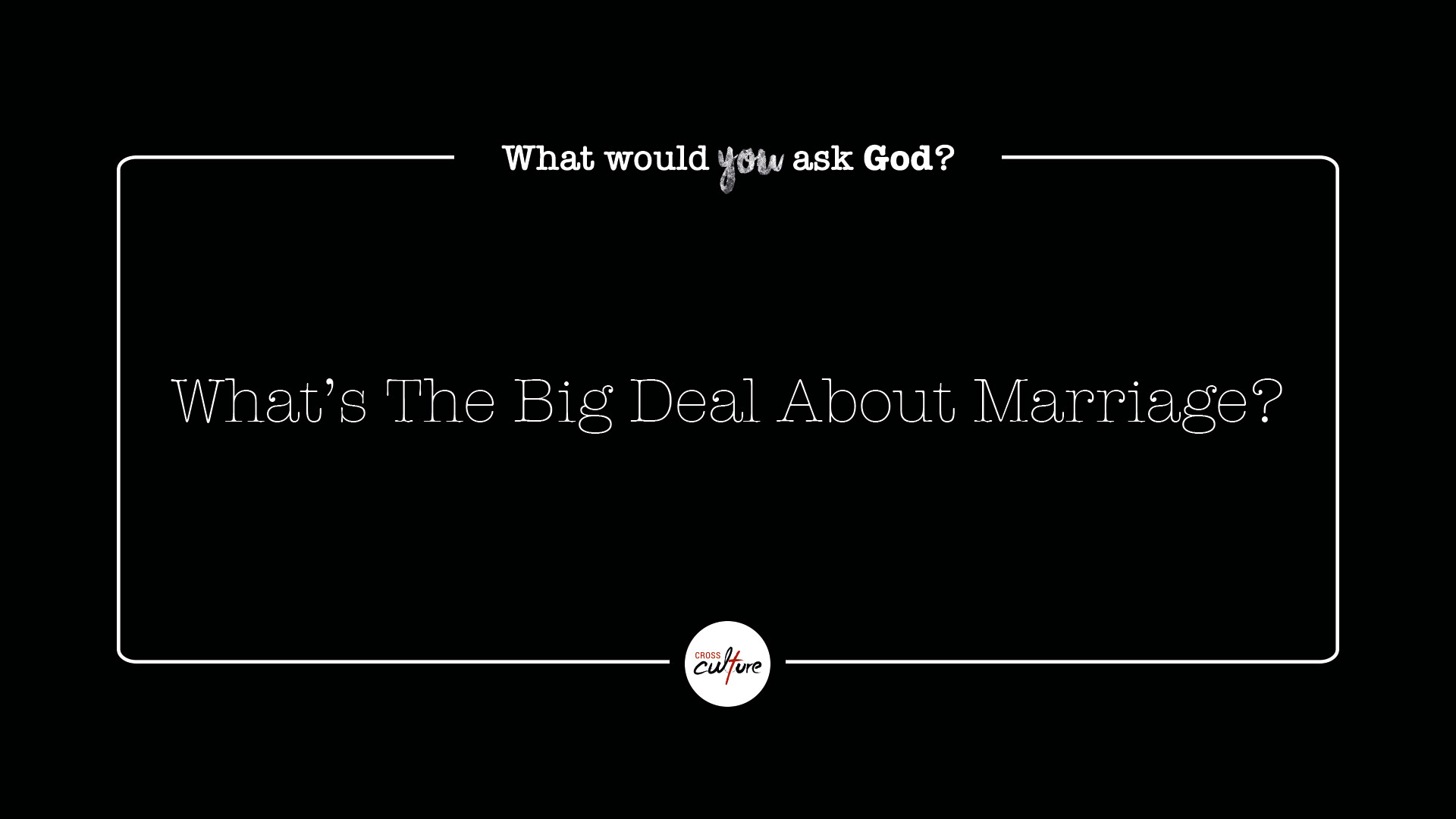 What's The Big Deal About Marriage?